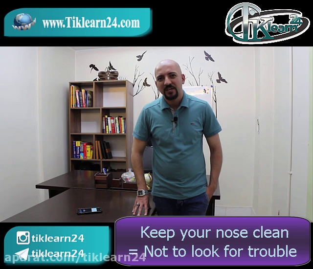 Keep your nose clean = Not to look for trouble